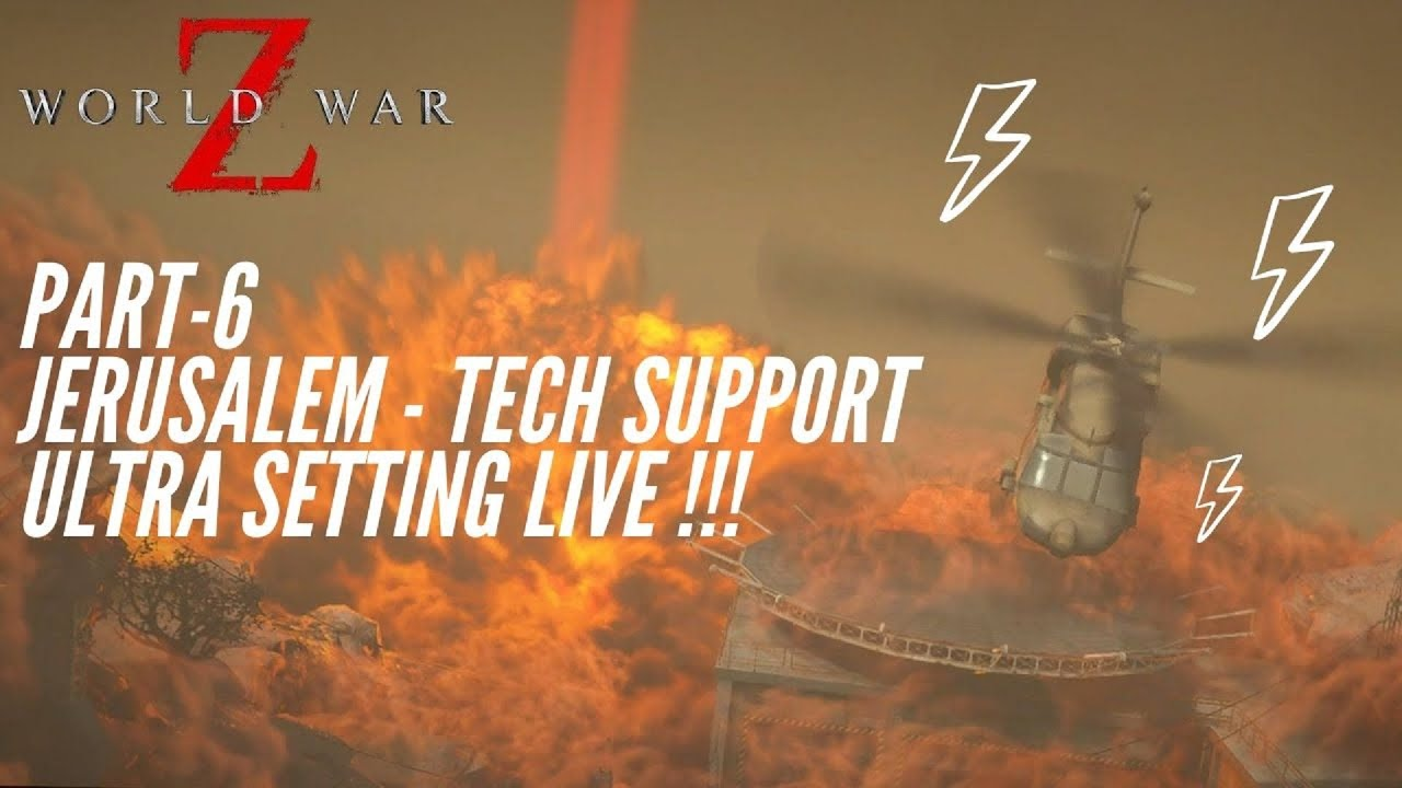 World War Z Part-6: Jerusalem - Tech Support, Ultra Setting LIVE !!! (NO COMMENTARY)