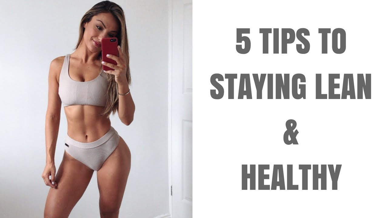 5 TIPS TO STAYING LEAN AND HEALTHY