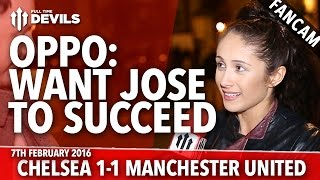 OPPO: I Want José Mourinho To Succeed! | Chelsea 1-1 Manchester United | FANCAM