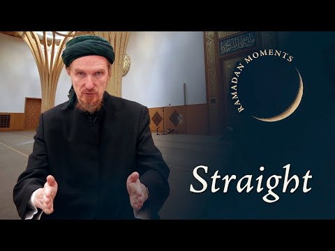 Straight – Abdal Hakim Murad – Ramadan Moment 1