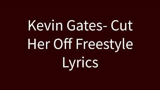 Kevin Gates- Cut Her Off Freestyle Lyrics