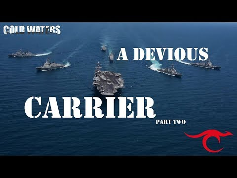 Cold Waters - A Devious Carrier Part 2