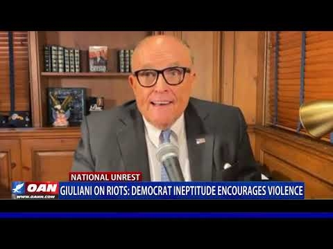 Giuliani weighs in on riots, saying Democrat ineptitude encourages violence