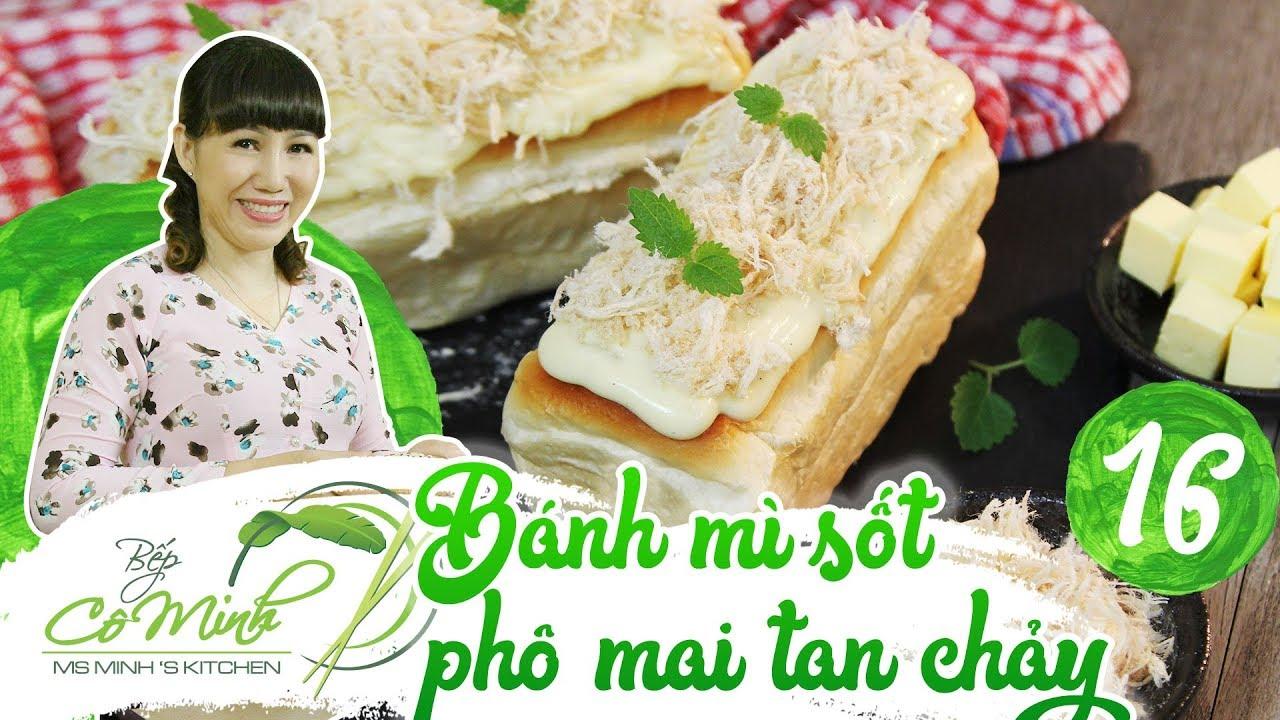 Bếp Cô Minh | Tập 16: hướng dẫn cách làm bánh mì phô mai tan chảy, vừa dễ làm vừa ngon hết nấc