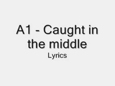 A1 - Caught in the middle with Lyrics on the side !