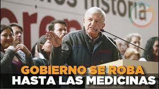 AMLO: El Gobierno se roba hasta el dinero para las medicinas