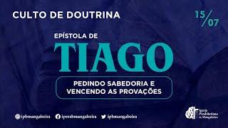 Pedindo Sabedoria e Vencendo as Provações   Culto de Doutrina - 15/07/2021