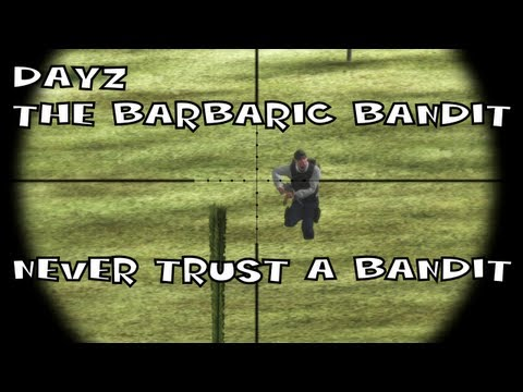 DayZ - The Barbaric Bandit: Never Trust a Bandit