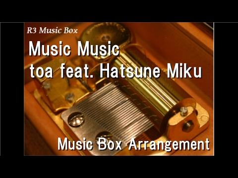 Music Music/toa feat. Hatsune Miku [Music Box]