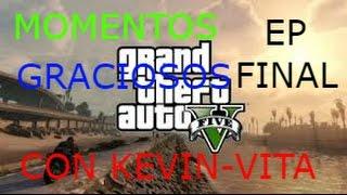 GTA V oline Ep FINAL (MOMENTOS GRACIOSOS con KEVIN-VITA)