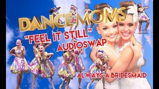 DANCE MOMS AUDIOSWAP- FEEL IT STILL