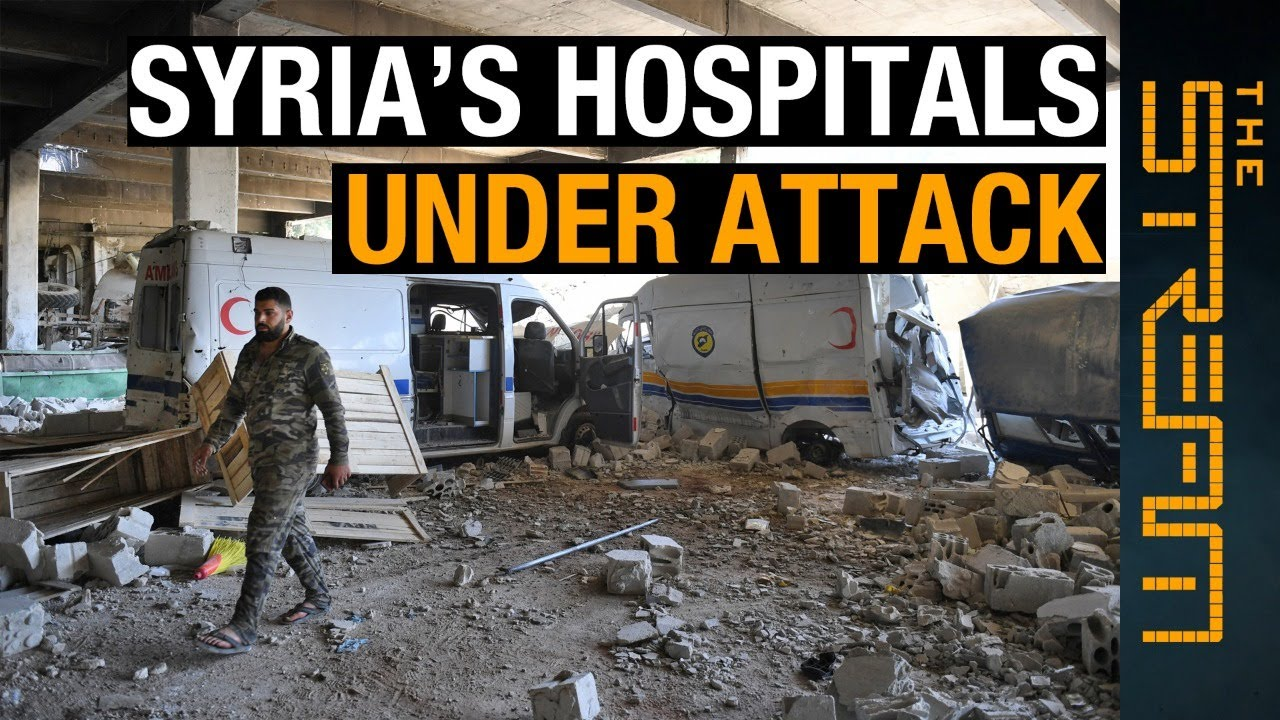 Why are Syria's hospitals under attack?