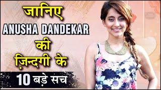 Anusha Dandekar's 10 UNKNOWN Facts | TellyMasala