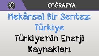 Mekânsal Bir Sentez: Türkiye - Türkiye'nin Enerji Kaynakları