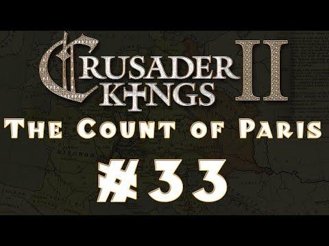 Let's Play: Crusader Kings II -- The Count of Paris -- Ep 33