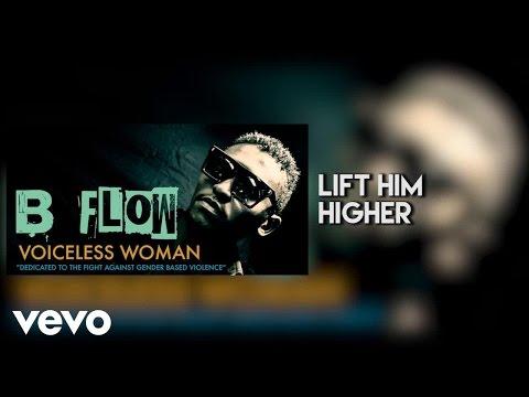 B Flow - Lift Him Higher (Audio) ft. Slap Dee