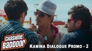Kamina Dialogue Promo 2 | Chashme Baddoor
