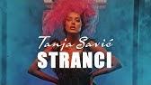 TANJA SAVIC - STRANCI (OFFICIAL VIDEO) 4K