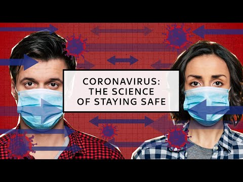 Coronavirus: The Science Behind Staying Safe