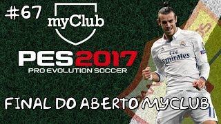 PES 2017 - MYCLUB #67 - FINAL DO ABERTO MYCLUB (04/06)