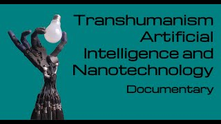 Transhumanism Artificial Intelligence and Nanotechnology - Building Gods - Documentary