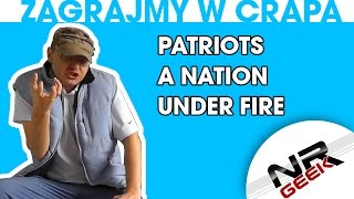 Zagrajmy w crapa #33 - Patriots - A Nation Under Fire