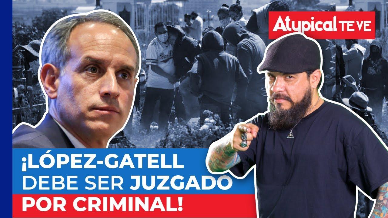 ¡López-Gatell debe ser JUZGADO por CRIMINAL! | Luis Berman | Atypical Te Ve
