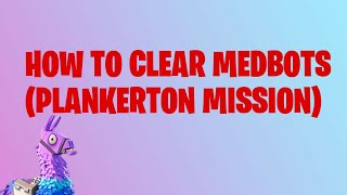 Clear! Mission Walkthrough - Plankerton Medbots Quest | Fortnite (Save the World) 2018