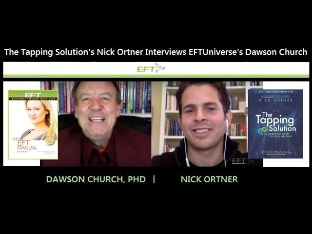 The Tapping Solution's Nick Ortner Interviews EFT Universe's Dawson Church, PhD