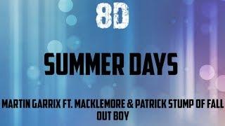 Martin Garrix feat. Macklemore & Patrick Stump of Fall Out Boy - Summer Days 8D