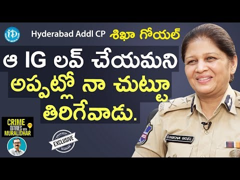 Hyderabad Addl CP Shikha Goel IPS Exclusive Interview || Crime Diaries With Muralidhar #23