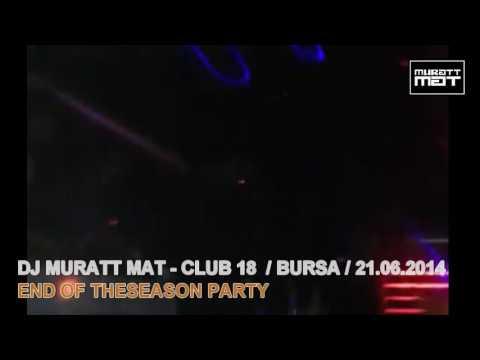 Dj Muratt Mat - Club 18 Bursa / Live Performans