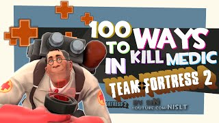 Repeat youtube video 100 Ways to Kill Medic in Team Fortress 2 (Compilation)