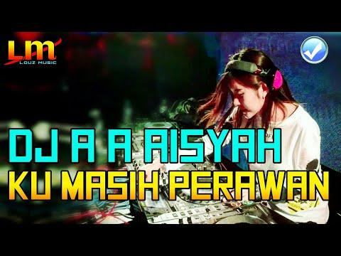 DJ A A AISYAH KU MASIH PERAWAN TIK TOK ORIGINAL 2019