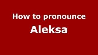 How to pronounce Aleksa (Greek/Greece) - PronounceNames.com