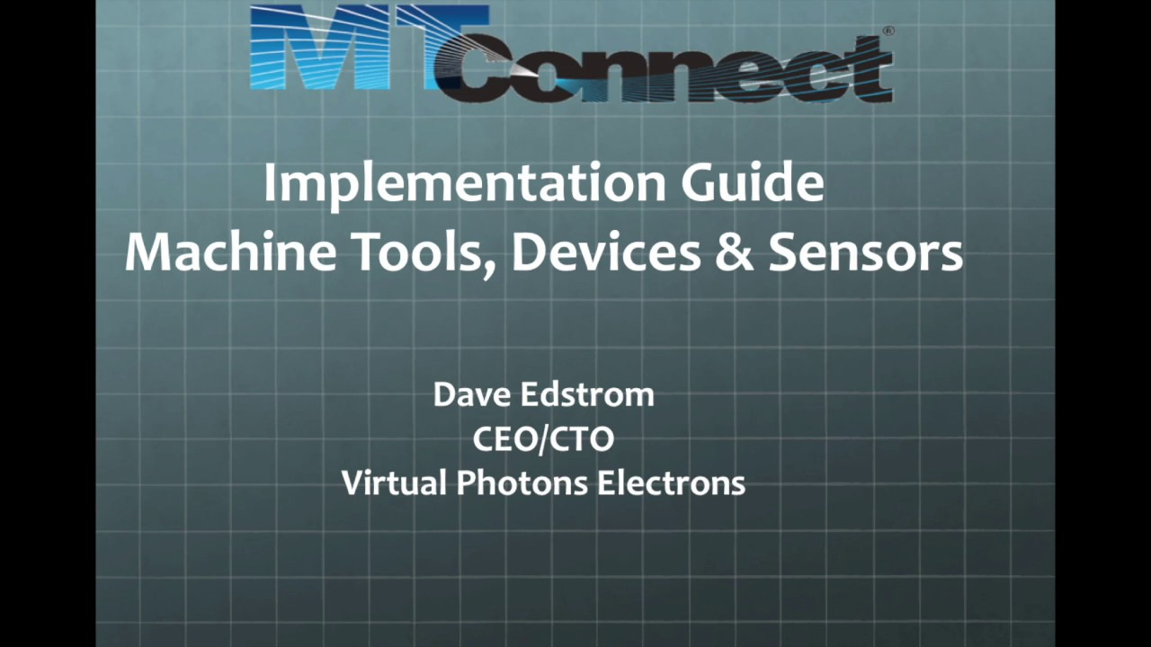 MTConnect: Implementation Guide Webinar by Dave Edstrom of Virtual Photons  Electrons