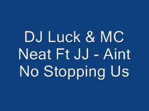 DJ luck & MC neat Ft JJ - Aint no stopping us