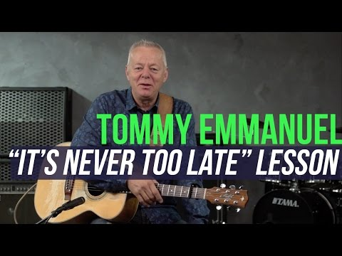 "Tommy Emmanuel – ""It's Never Too Late"" Lesson"