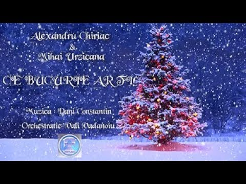Alexandru Chiriac si Mihai Urzicana - Ce bucurie ar fi