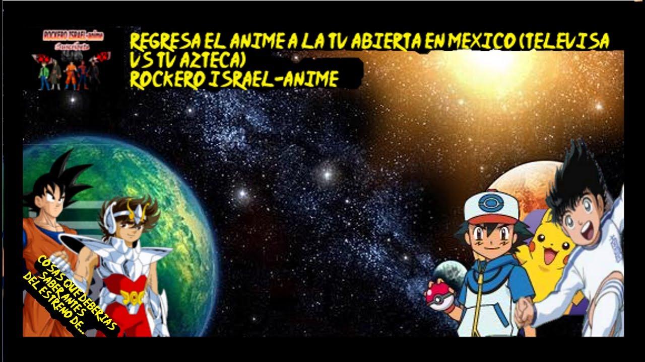 Regresa el anime a la tv abierta en méxico televisa vs tv azteca
