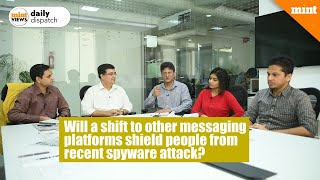 Mint Views: Will a shift to other messaging platforms shield people from recent spyware attack?
