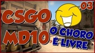 CS:GO MD10 #03 - O CHORO FOI MUITO GRANDE, JOGUEI DEMAIS!