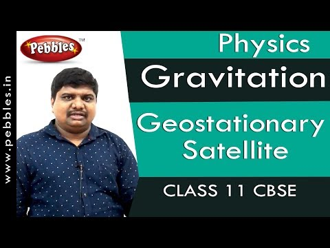 Geostationary Satellite : Gravitation | Physics | Class 11 | CBSE