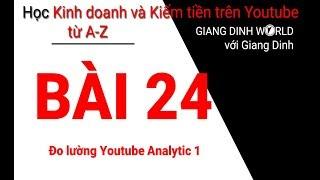 Học Kiếm tiền trên Youtube A-Z - Bài 24 - Đo lường Youtube Analytic 1