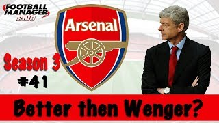 Better Then Wenger? | ARSENAL | Part 41 | Season 3! | Football Manager 2018