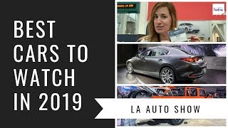 Best New Cars to Watch in 2019 - LA Auto Show