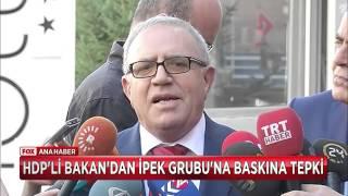 HDP'li Bakan'dan İpek Grubu baskınına tepki