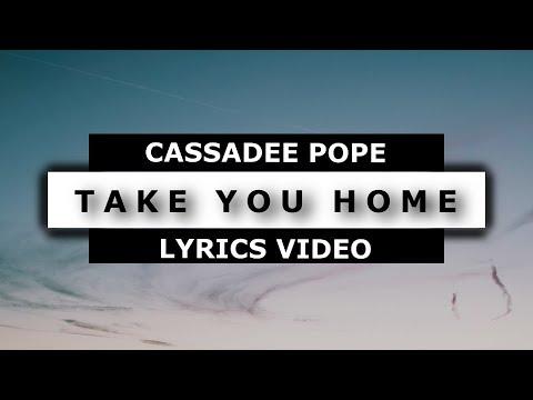 Take you home (lyrics) - Cassadee pope 🎤