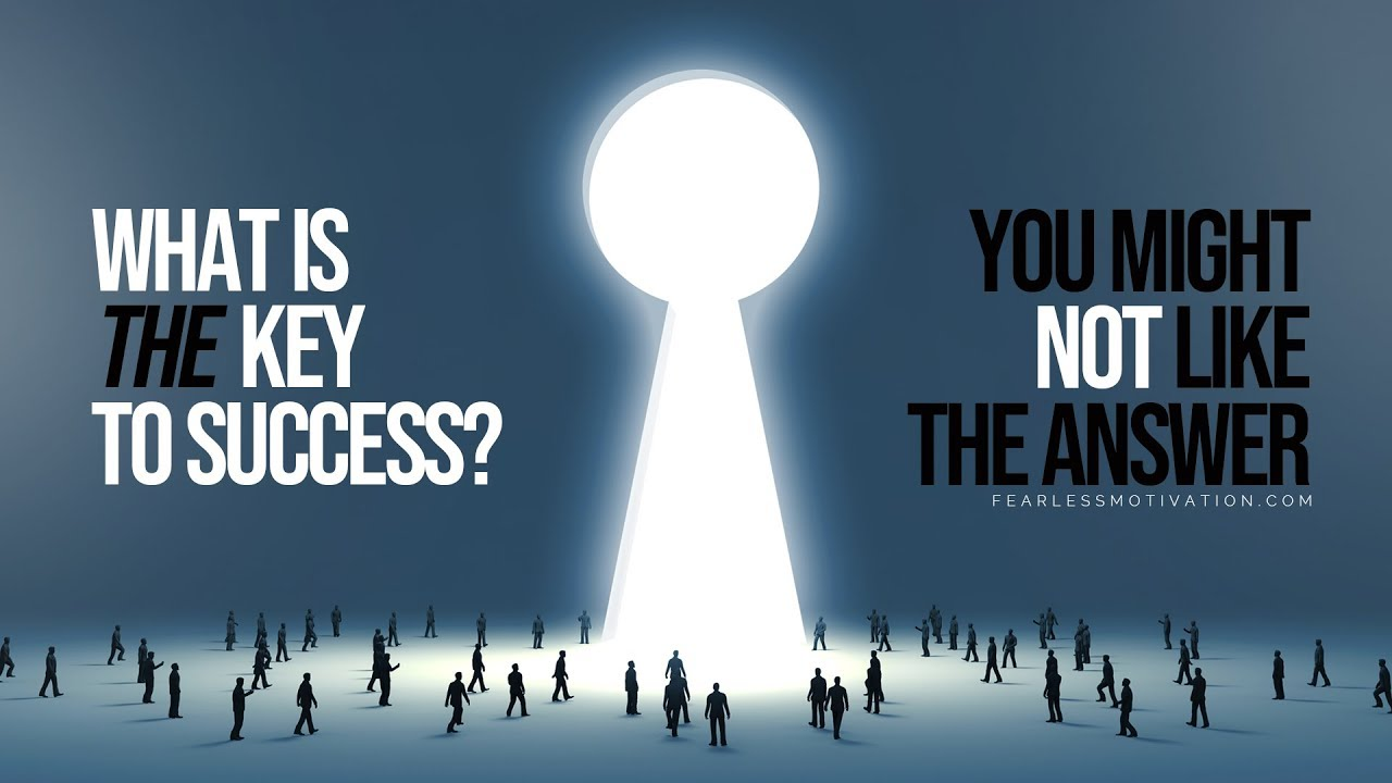 10 Keys To Success You Must Know About - TAKE ACTION TODAY!
