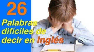 26 PALABRAS DIFICILES DE DECIR EN INGLES. Mejora tu pronunciación